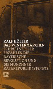 Schriftsteller erzählen die Bayerische Revolution und die Münchner Räterepublik 1918/19